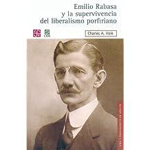 Emilio Rabasa Y La Supervivencia Del Liberalismo Porfiriano: El hombre, su carrera y sus ideas 1856-1930