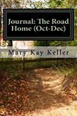 Journal: The Road Home (Oct-Dec): Writing your way to Freedom from the Unholy Trinity: Anger, Fear and Resentment! (Quarterlies) (Volume 4) Paperback