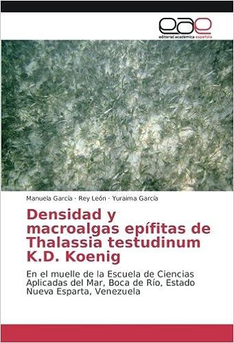 Densidad y macroalgas epífitas de Thalassia testudinum K.D. Koenig: En el muelle de la Escuela de Ciencias Aplicadas del Mar, Boca de Río, Estado Nueva ...
