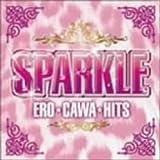 スパークル~ERO★CAWA★HITS~