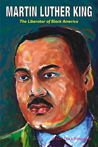MARTIN LUTHER KING: The Liberator of Black America (Fast Track biographies)