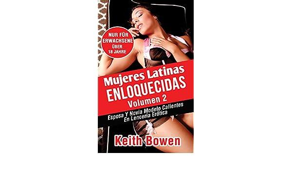 Mujeres Latinas Enloquecidas Volumen 2 Esposa Y Novia Modelo Calientes En Lenceria Erotica English Edition Ebook Keith Bowen Amazon Es Tienda Kindle