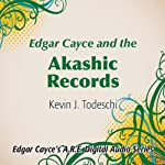 Edgar Cayce and the Akashic Records | Kevin J. Todeschi