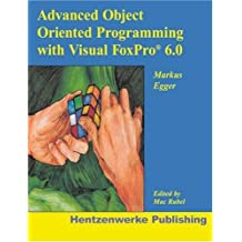 Advanced Object Oriented Programming with Visual FoxPro 6.0 by Markus Egger (1999-04-02)