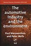 The Automotive Industry and the Environment, Paul Nieuwenhuis and Peter Wells, 0849320720