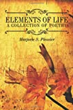 Elements of Life a Collection of Poetry, Marjorie S. Plessier, 1449023398