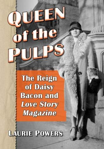 Queen of the Pulps: The Reign of Daisy Bacon and Love Story Magazine by McFarland
