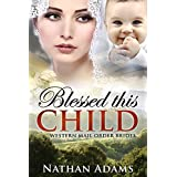 Mail Order Bride: Blessed this Child (A Clean Christian Inspirational Historical Western Romance)