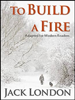 to build a fire by jack london english literature essay What should a thesis statement on an essay about a  and gain an appreciation of literature in  in jack london's 'to build a fire' fails in his.