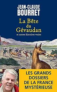 La Bête du Gévaudan: Les grands dossiers de la France mystérieuse par Jean-Claude Bourret