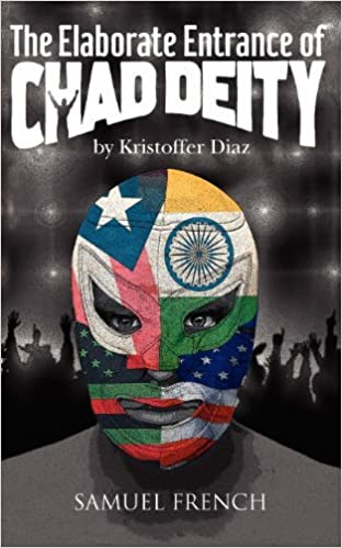 Book The Elaborate Entrance of Chad Deity by Kristoffer Diaz (2011-11-29)