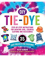 DIY Tie-Dye: Step-by-Step Instructions for Creating Cool, Colorful Clothing and Accessories―35 Easy Projects for Everyone!