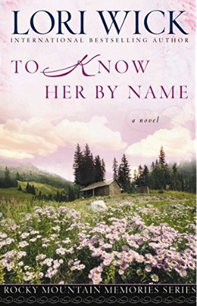To Know Her By Name Rocky Mountain Memories Book 3 Ebook Wick Lori Amazon Com Au Kindle Store