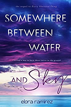Somewhere Between Water and Sky (The Shattered Things) by [Ramirez, Elora]