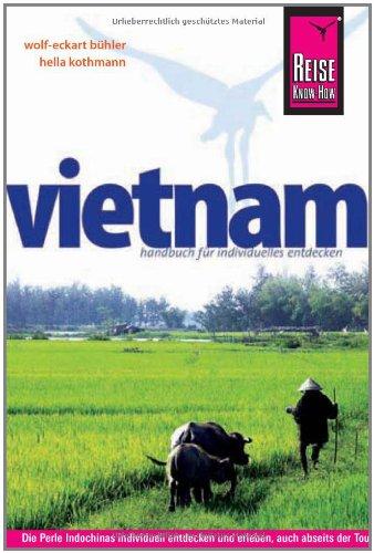 Vietnam: Das komplette Handbuch für individuelles Reisen und Entdecken auch abseits der Hauptreiserouten in allen Regionen Vietnams