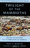 Twilight of the Mammoths, Paul S. Martin, 0520252438