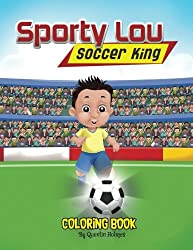 Sporty Lou – Coloring Book: Soccer King (Multicultural Book Series for Kids 3-To-6-Years Old) (Volume 1)