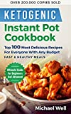 Ketogenic Instant Pot Cookbook: Top 100 Most Delicious Recipes For Averyone With Any Budget, Fast & Healthy Meals,Ultimate Guide For Beginners And Advanced, Over 200,000 Copies Sold