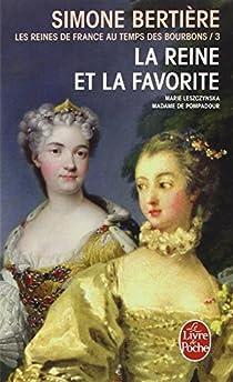 Les Reines de France au temps des Bourbons, tome 3 : La Reine et la favorite par Bertière