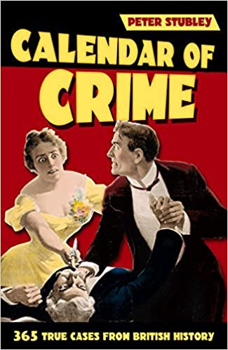Book Calendar of Crime: 365 True Cases from British History by Peter Stubley (2014-08-04)