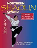Northern Shaolin Sword, Jwing-Ming Yang and Jeffrey A. Bolt, 188696985X