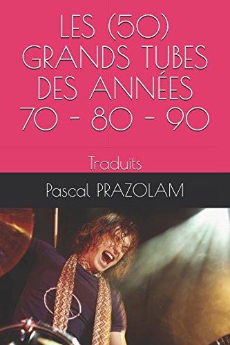 LES (50) GRANDS TUBES DES ANNÉES 70 - 80 - 90: Traduits (French Edition) pdf