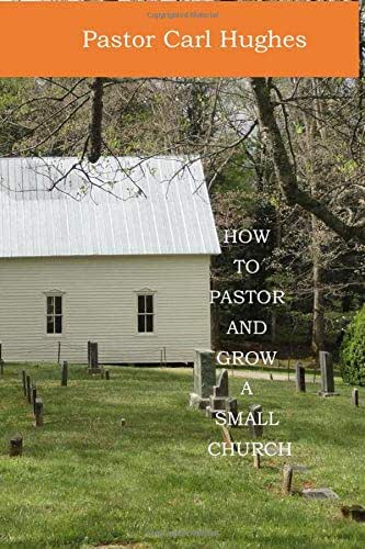How To Pastor and Grow A Small Church