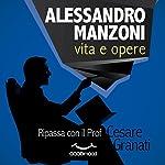 Alessandro Manzoni: vita e opere: Prepara con il Prof la tua prossima interrogazione | Cesare Granati