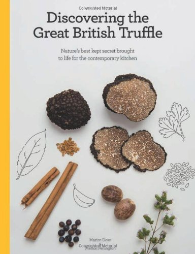 Read Online Discovering the Great British Truffle: Nature's Best Kept Secret Brought to Life for the Contemporary Kitchen. pdf epub