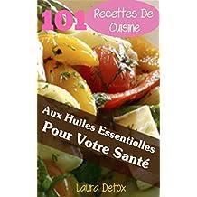 101 Recettes De Cuisine Aux Huiles Essentielles Pour Votre Santé (French Edition)