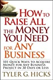 img - for How to Raise All the Money You Need for Any Business: 101 Quick Ways to Acquire Money for Any Business Project in 30 Days or Less by Hicks, Tyler G. 1st edition (2008) Paperback book / textbook / text book
