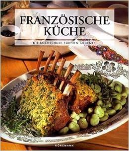 Franzosische Kuche 9783833131141 Amazon Com Books