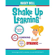 Shake Up Learning: Practical Ideas to Move Learning from Static to Dynamic (English Edition)