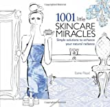 1001 Little Skincare Miracles: Simple Solutions to Enhance Your Natural Radiance
