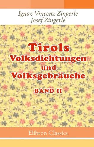 Read Online Tirols Volksdichtungen und Volksgebräuche: Gesammelt und herausgegeben durch die Brüder Zingerle. Band 2. Kinder und Hausmärchen aus Süddeutschland (German Edition) pdf