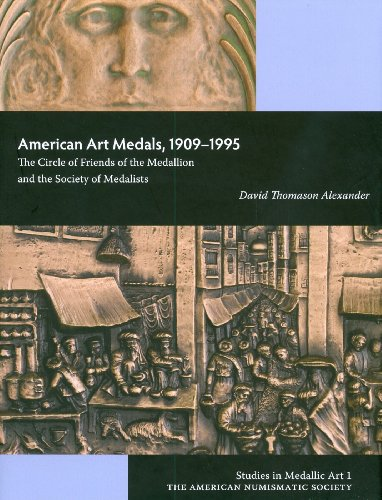 Medallic Art - American Art Medals, 1909-1995: The Circle of Friends of the Medallion and the Society of Medalists (Studies in Medallic Art)