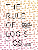 img - for The Rule of Logistics: Walmart and the Architecture of Fulfillment book / textbook / text book