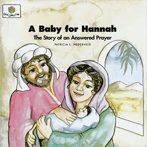 A Baby for Hannah: The Story of an Answered Prayer (God Loves Me) (God Loves Me Storybooks) by Patricia L. Nederveld (1998-07-01)