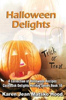Halloween Delights Cookbook: A Collection of Halloween Recipes (Cookbook Delights Holiday Series 10) by [Hood, Karen Jean Matsko]
