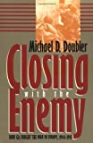 Closing With the Enemy: How GIs Fought the War in Europe, 1944-1945 (Modern War Studies), Michael D. Doubler, 0700607447
