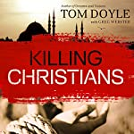 Killing Christians: Living the Faith Where It's Not Safe to Believe   Tom Doyle