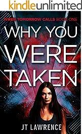 Why You Were Taken: A Cyberpunk Conspiracy Thriller (When Tomorrow Calls Book 1)