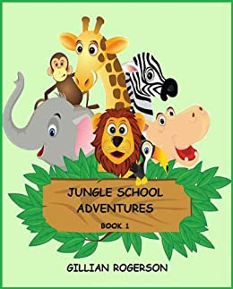 Jungle School Adventures Book 1- An Early Reader Short Story Collection (Book 1 - Four stories) by [Rogerson, Gillian]