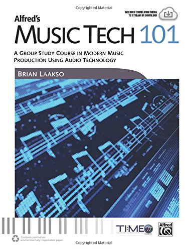 Alfred's Music Tech 101: A Group Study Course In Modern Music Production Using Audio Technology (Student's Book) (101 Series)