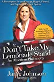 Don't Take My Lemonade Stand-An American Philosophy, Janie Johnson, 098488193X