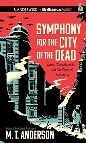 Symphony for the City of the Dead: Dmitri Shostakovich and the Siege of Leningrad by Candlewick on Brilliance Audio