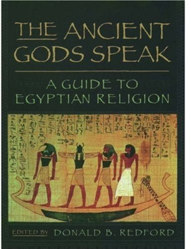 The Ancient Gods Speak: A Guide to Egyptian Religion (Encyclopedia Of The Archaeology Of Ancient Egypt)