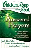 img - for Chicken Soup for the Soul: Answered Prayers: 101 Stories of Hope, Miracles, Faith, Divine Intervention, and the Power of Prayer book / textbook / text book