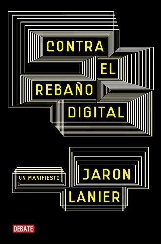 Descargar Libro Contra El Rebaño Digital: Un Manifiesto Jaron Lanier