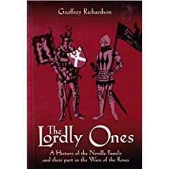 The Lordly Ones: A History of the Neville Family and their part in the Wars of the Roses